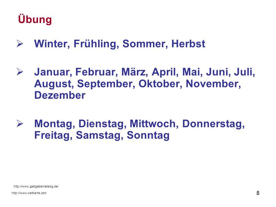 8 Übung Winter, Frühling, Sommer, Herbst Januar, Februar, März, April, Mai, Juni, Juli, August, September, Oktober, November, Dezember Montag, Diensta