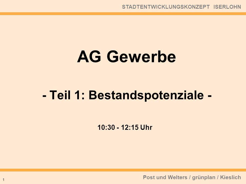 Post und Welters / grünplan / Kieslich STADTENTWICKLUNGSKONZEPT ISERLOHN 10:30 - 12:15 Uhr 1 AG Gewerbe - Teil 1: Bestandspotenziale -