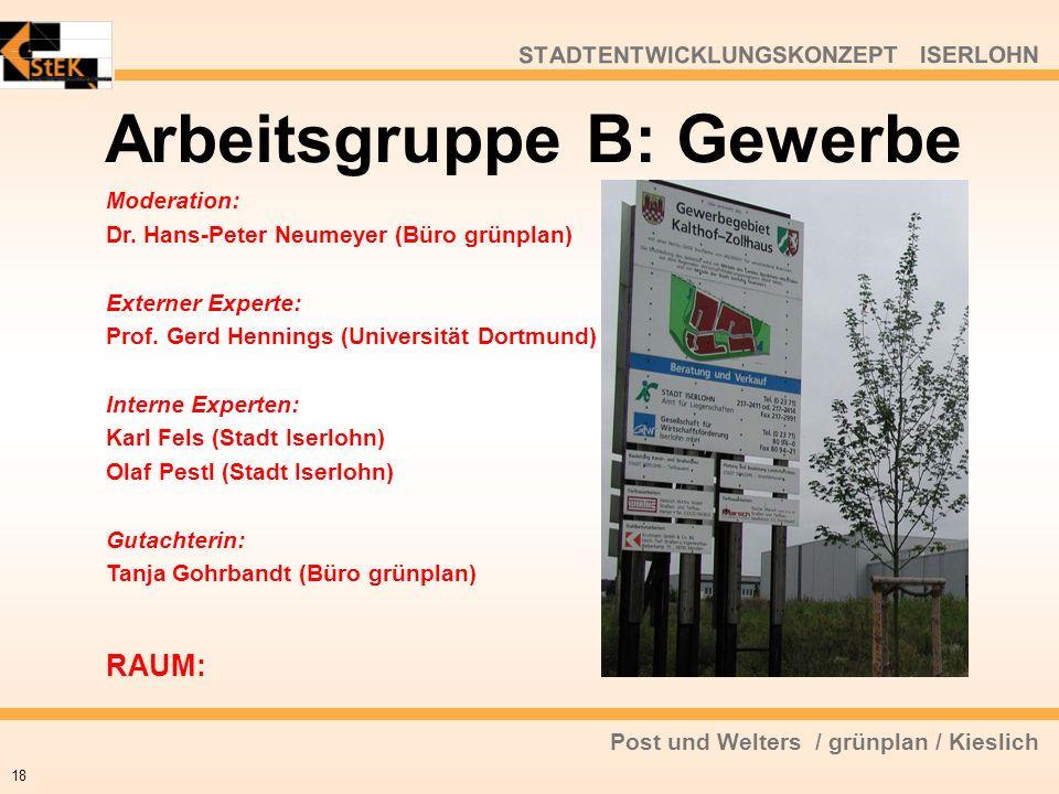 Post und Welters / grünplan / Kieslich STADTENTWICKLUNGSKONZEPT ISERLOHN Arbeitsgruppe B: Gewerbe 18 Moderation: Dr. Hans-Peter Neumeyer (Büro grünpla