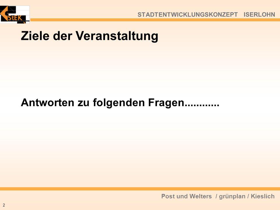 Post und Welters / grünplan / Kieslich STADTENTWICKLUNGSKONZEPT ISERLOHN Ziele der Veranstaltung Antworten zu folgenden Fragen............ 2