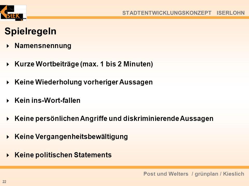 Post und Welters / grünplan / Kieslich STADTENTWICKLUNGSKONZEPT ISERLOHN Spielregeln Namensnennung Kurze Wortbeiträge (max. 1 bis 2 Minuten) Keine Wie