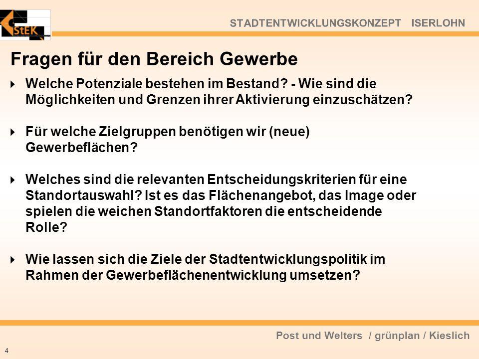 Post und Welters / grünplan / Kieslich STADTENTWICKLUNGSKONZEPT ISERLOHN Fragen für den Bereich Gewerbe Welche Potenziale bestehen im Bestand? - Wie s