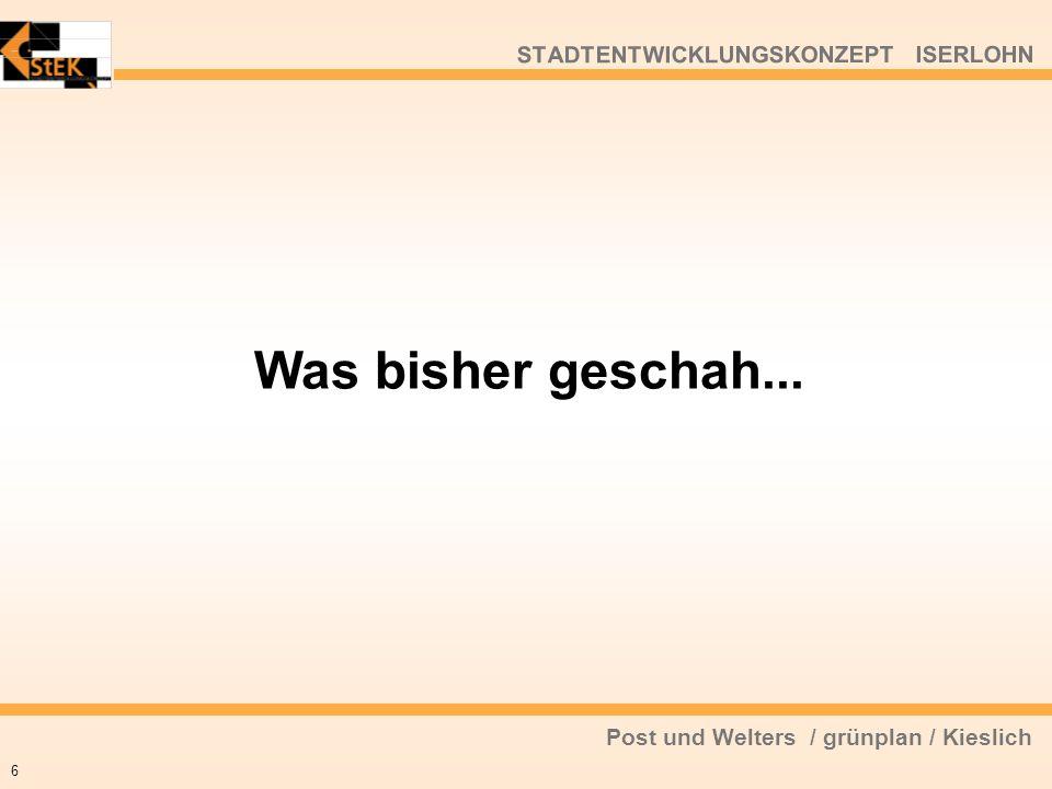 Post und Welters / grünplan / Kieslich STADTENTWICKLUNGSKONZEPT ISERLOHN Was bisher geschah... 6