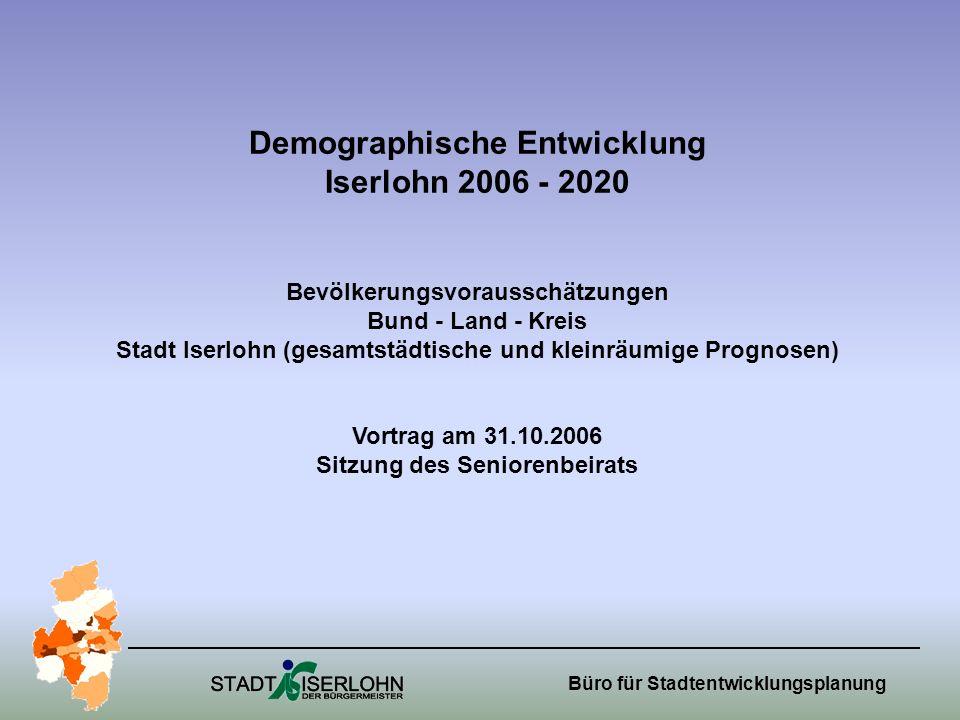 Büro für Stadtentwicklungsplanung Demographische Entwicklung Iserlohn 2006 - 2020 Bevölkerungsvorausschätzungen Bund - Land - Kreis Stadt Iserlohn (ge