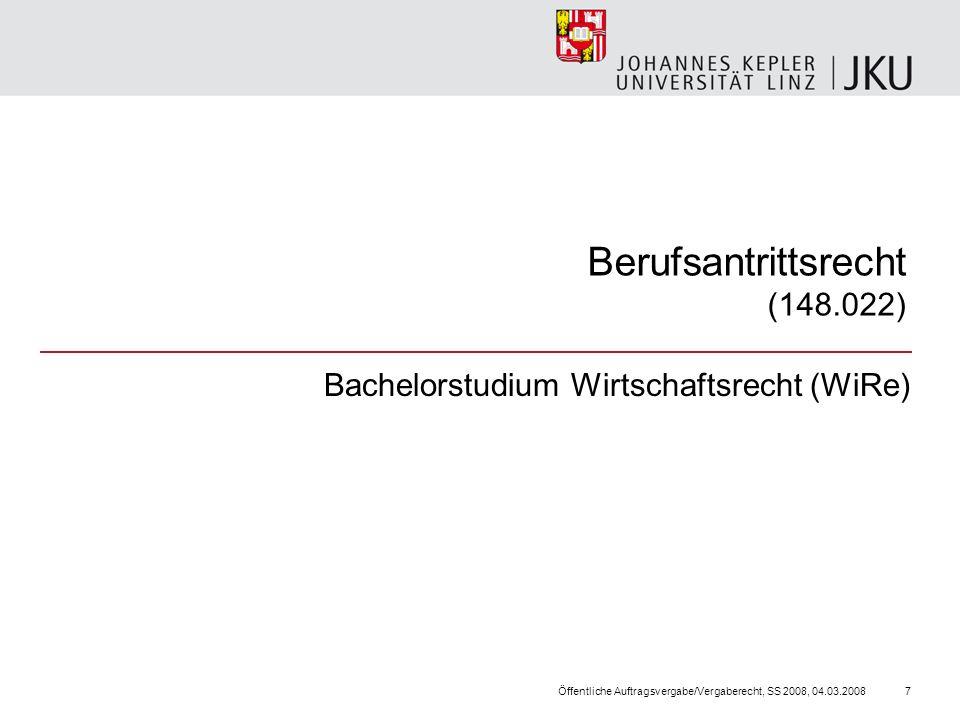 Berufsantrittsrecht (148.022) Bachelorstudium Wirtschaftsrecht (WiRe) Öffentliche Auftragsvergabe/Vergaberecht, SS 2008, 04.03.20087