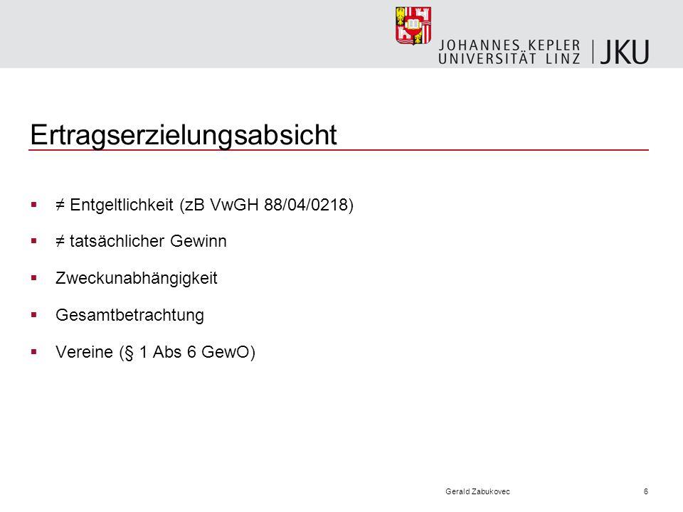 6Gerald Zabukovec Ertragserzielungsabsicht Entgeltlichkeit (zB VwGH 88/04/0218) tatsächlicher Gewinn Zweckunabhängigkeit Gesamtbetrachtung Vereine (§ 1 Abs 6 GewO)