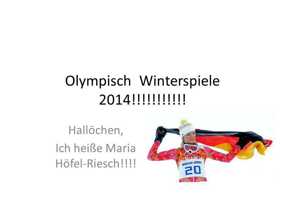 Olympisch Winterspiele 2014!!!!!!!!!!! Hallöchen, Ich heiße Maria Höfel-Riesch!!!!