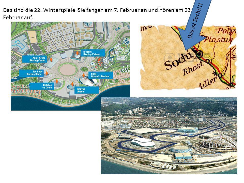 Das sind die 22. Winterspiele. Sie fangen am 7. Februar an und hören am 23. Februar auf. Das ist Sochi!!!