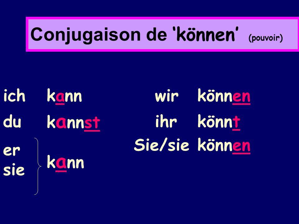Conjugaison de können (pouvoir) ich kann du k a nnst er sie k a nn wir können ihr könnt Sie/sie können