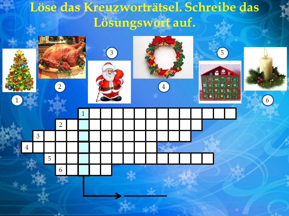 1 2 3 6 4 5 1 2 3 4 5 6 Löse das Kreuzworträtsel. Schreibe das Lösungswort auf.