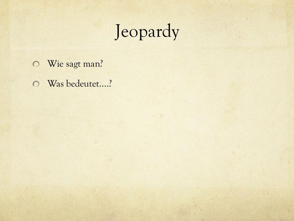 Jeopardy Wie sagt man Was bedeutet....