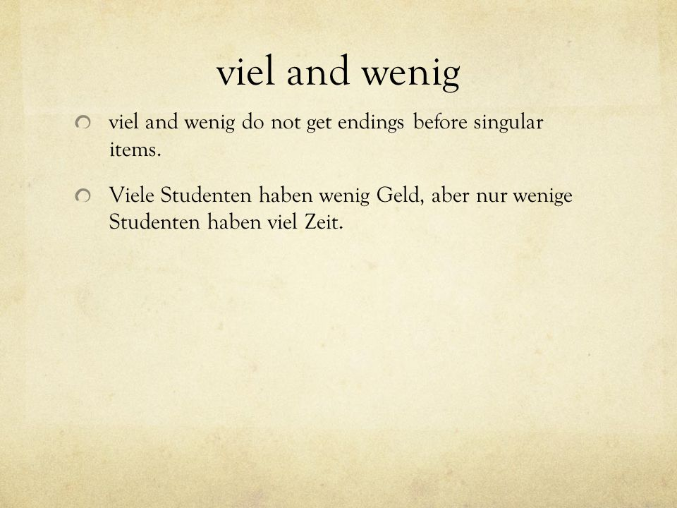 viel and wenig viel and wenig do not get endings before singular items.
