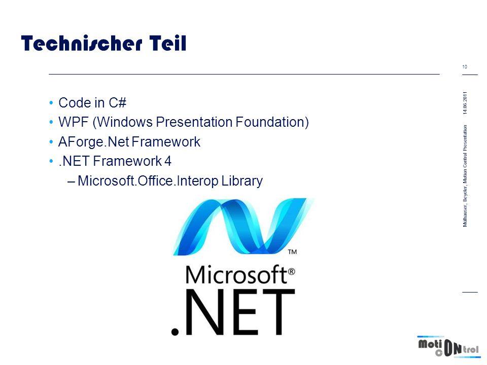 Technischer Teil Code in C# WPF (Windows Presentation Foundation) AForge.Net Framework.NET Framework 4 –Microsoft.Office.Interop Library 14.06.2011 10 Mülhauser, Beyeler, Motion Control Presentation