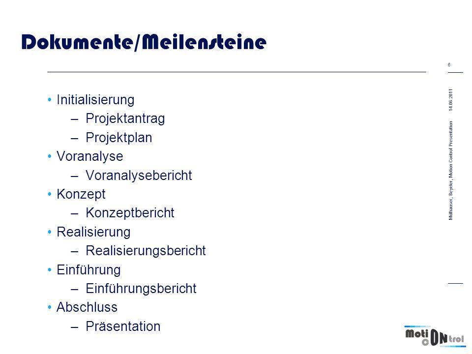Dokumente/Meilensteine Initialisierung –Projektantrag –Projektplan Voranalyse –Voranalysebericht Konzept –Konzeptbericht Realisierung –Realisierungsbericht Einführung –Einführungsbericht Abschluss –Präsentation 14.06.2011 6 Mülhauser, Beyeler, Motion Control Presentation