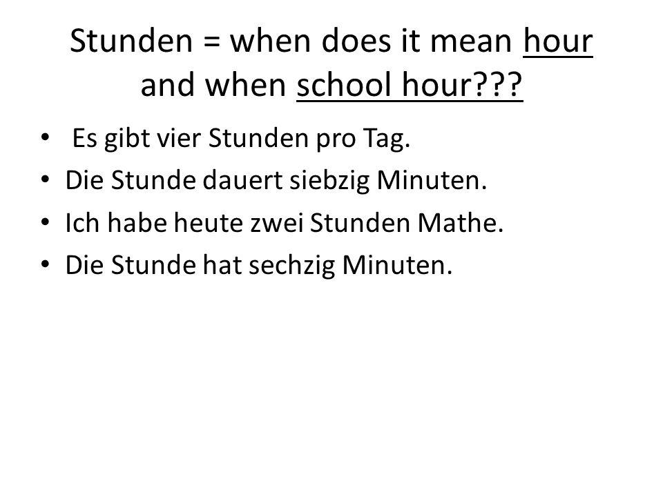Stunden = when does it mean hour and when school hour??? Es gibt vier Stunden pro Tag. Die Stunde dauert siebzig Minuten. Ich habe heute zwei Stunden