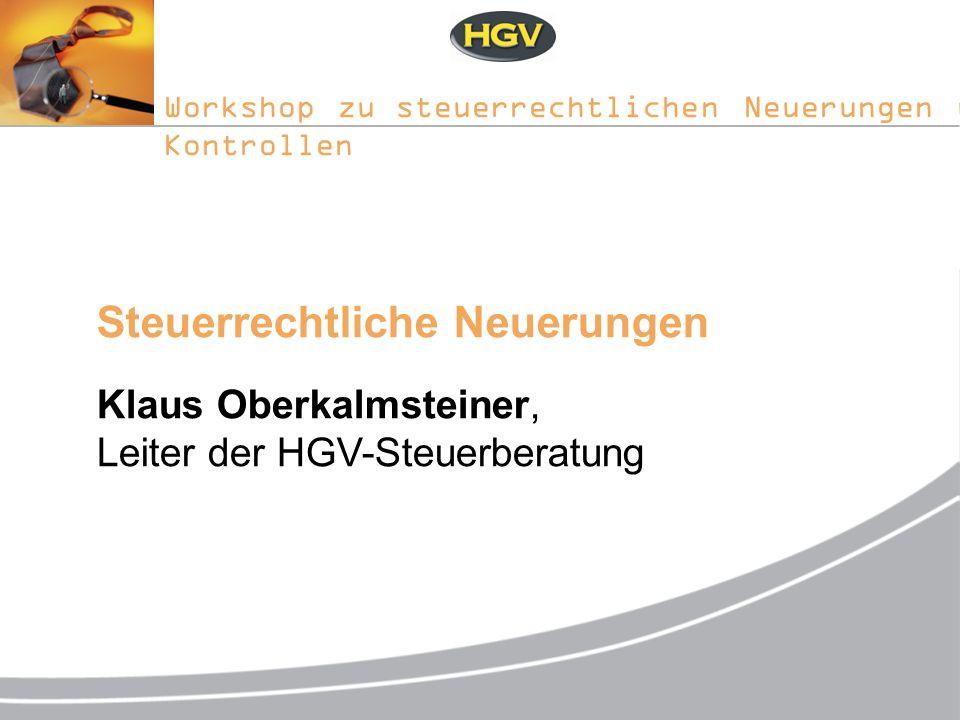 Workshop zu steuerrechtlichen Neuerungen und Kontrollen Steuerrechtliche Neuerungen Klaus Oberkalmsteiner, Leiter der HGV-Steuerberatung