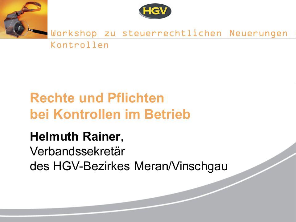 Workshop zu steuerrechtlichen Neuerungen und Kontrollen Rechte und Pflichten bei Kontrollen im Betrieb Helmuth Rainer, Verbandssekretär des HGV-Bezirk