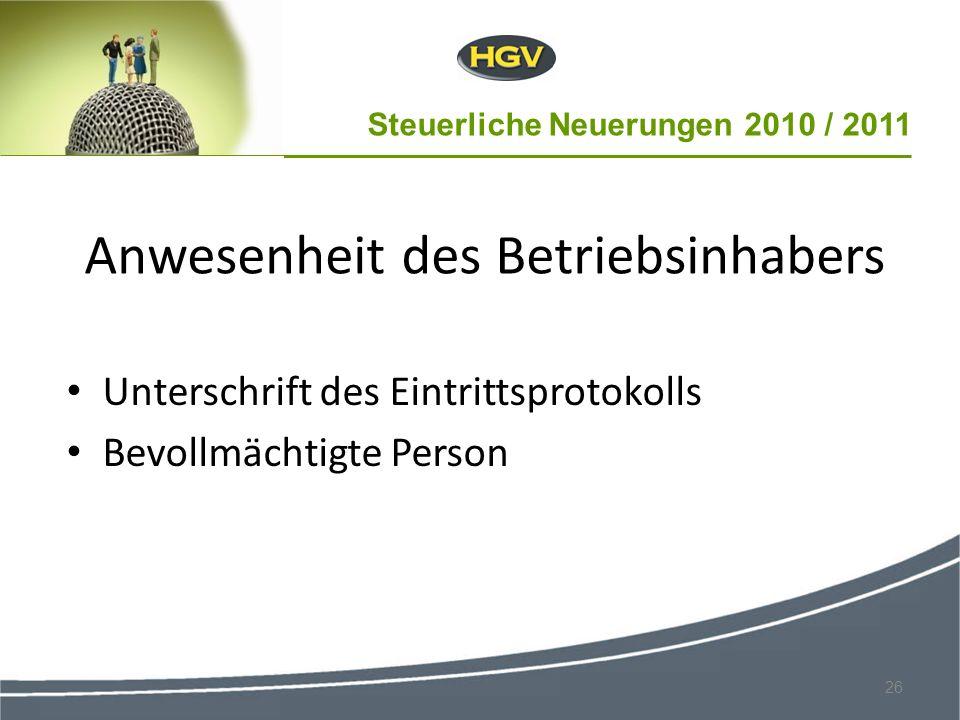 Steuerliche Neuerungen 2010 / 2011 26 Anwesenheit des Betriebsinhabers Unterschrift des Eintrittsprotokolls Bevollmächtigte Person