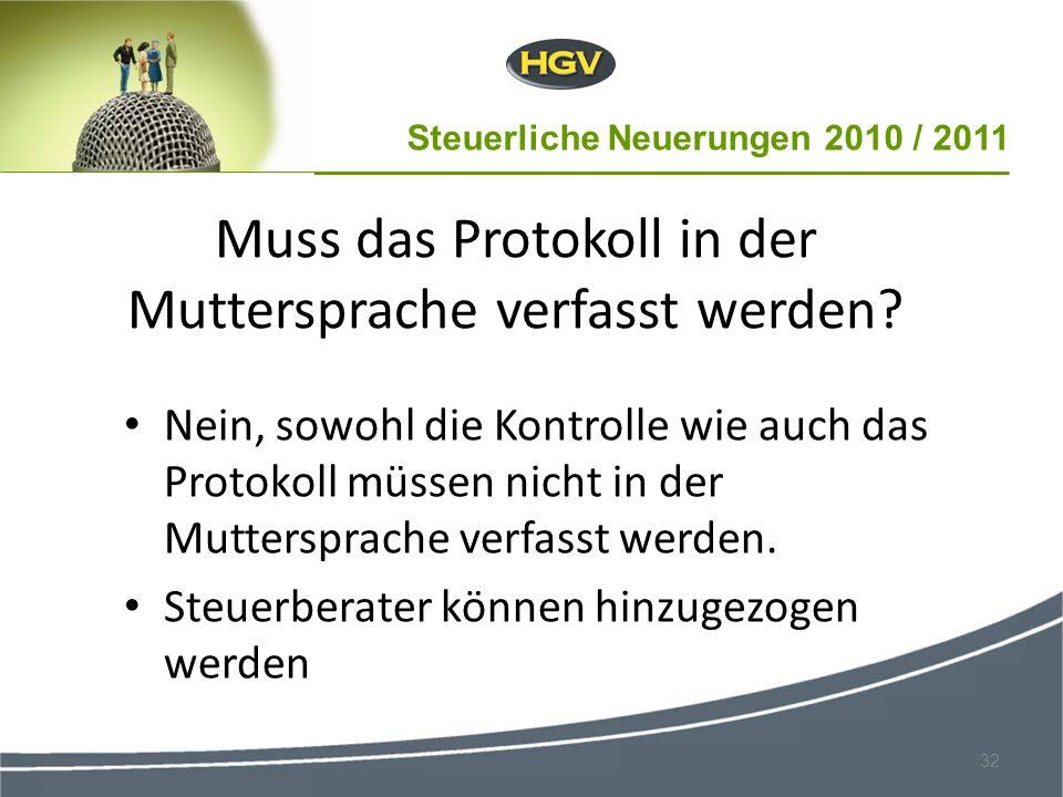 Steuerliche Neuerungen 2010 / 2011 32 Muss das Protokoll in der Muttersprache verfasst werden? Nein, sowohl die Kontrolle wie auch das Protokoll müsse