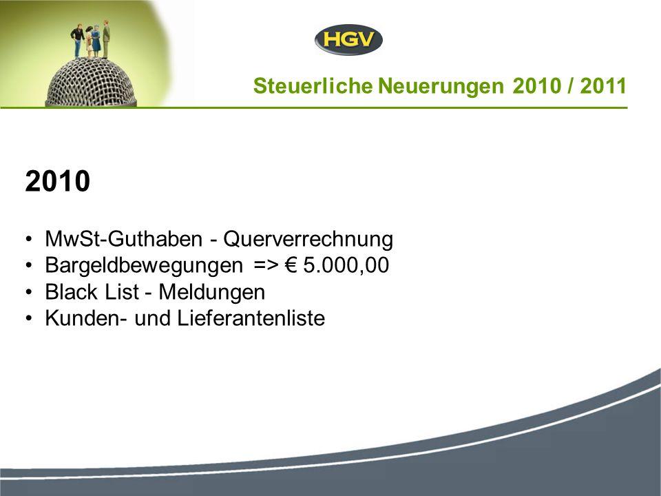 2010 MwSt-Guthaben - Querverrechnung Bargeldbewegungen => 5.000,00 Black List - Meldungen Kunden- und Lieferantenliste Steuerliche Neuerungen 2010 / 2