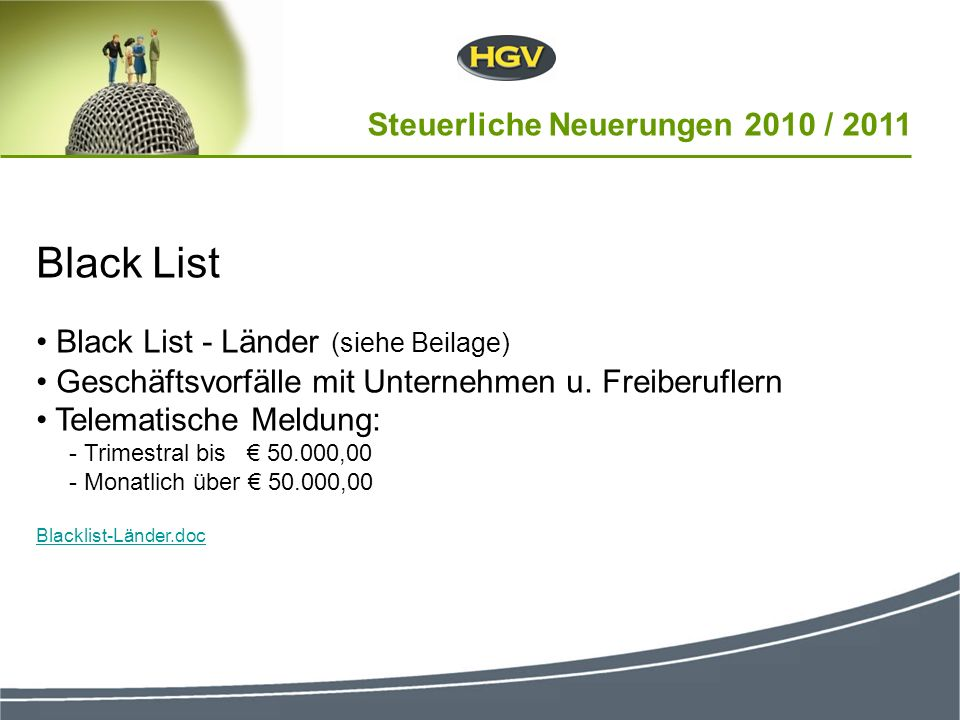 Black List Black List - Länder (siehe Beilage) Geschäftsvorfälle mit Unternehmen u. Freiberuflern Telematische Meldung: - Trimestral bis 50.000,00 - M