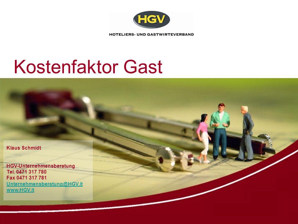 Kostenfaktor Gast Klaus Schmidt HGV-Unternehmensberatung Tel. 0471 317 780 Fax 0471 317 781 Unternehmensberatung@HGV.it www.HGV.it