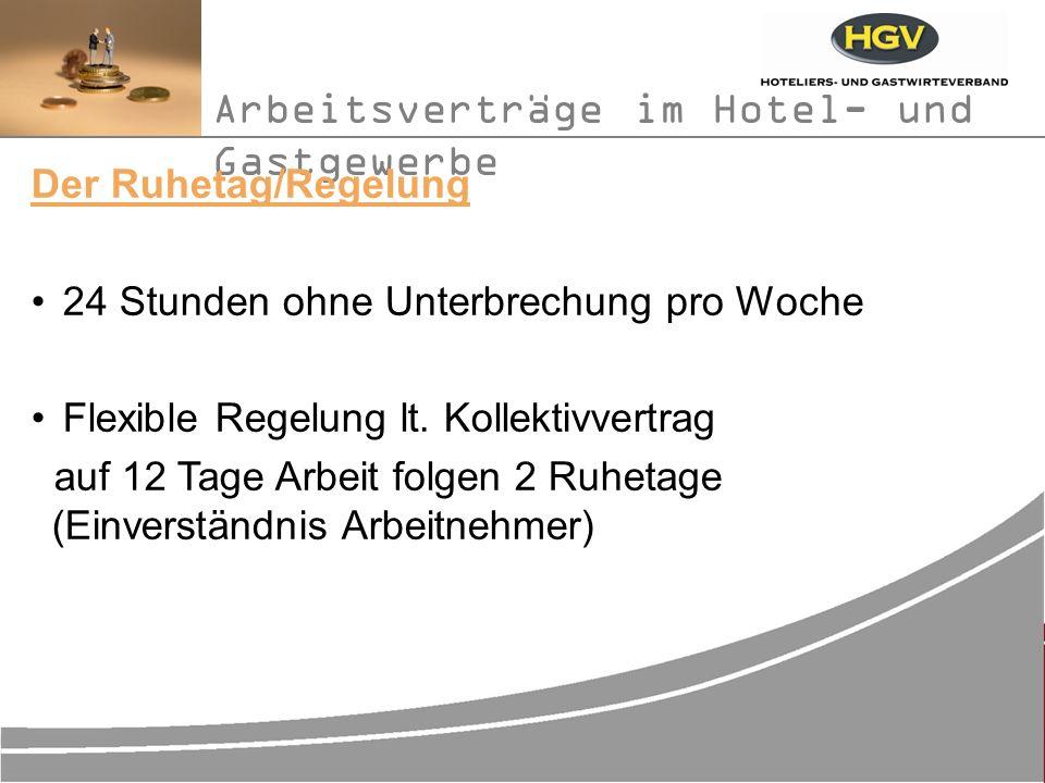 Arbeitsverträge im Hotel- und Gastgewerbe Der Ruhetag/Regelung 24 Stunden ohne Unterbrechung pro Woche Flexible Regelung lt.