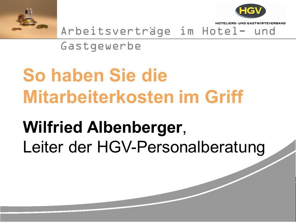 So haben Sie die Mitarbeiterkosten im Griff Wilfried Albenberger, Leiter der HGV-Personalberatung