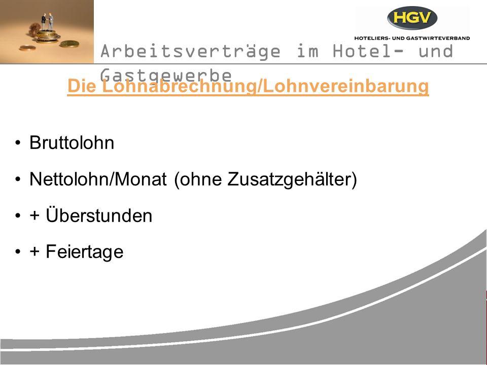 Arbeitsverträge im Hotel- und Gastgewerbe Die Lohnabrechnung/Lohnvereinbarung Bruttolohn Nettolohn/Monat (ohne Zusatzgehälter) + Überstunden + Feiertage
