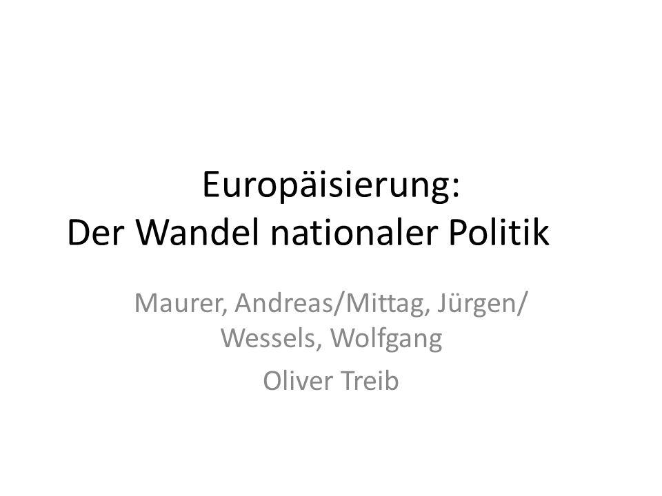 Europäisierung: Der Wandel nationaler Politik Maurer, Andreas/Mittag, Jürgen/ Wessels, Wolfgang Oliver Treib