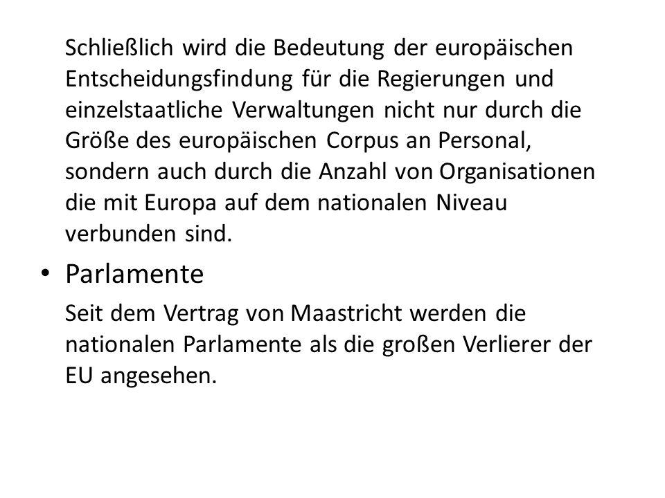 Schließlich wird die Bedeutung der europäischen Entscheidungsfindung für die Regierungen und einzelstaatliche Verwaltungen nicht nur durch die Größe des europäischen Corpus an Personal, sondern auch durch die Anzahl von Organisationen die mit Europa auf dem nationalen Niveau verbunden sind.