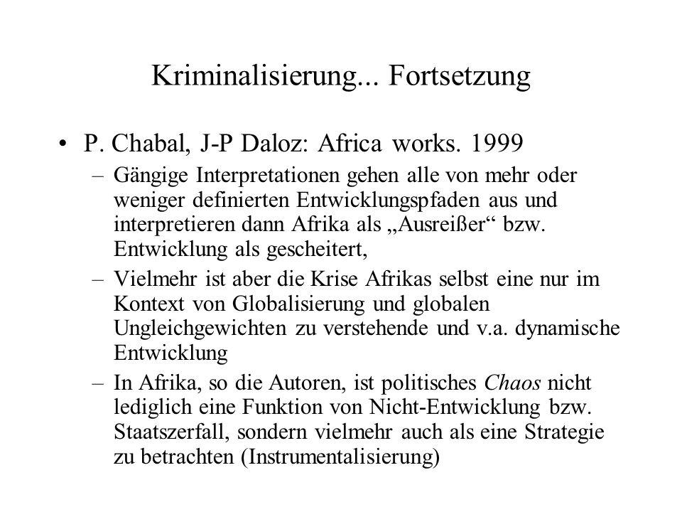 Kriminalisierung...Fortsetzung P. Chabal, J-P Daloz: Africa works.