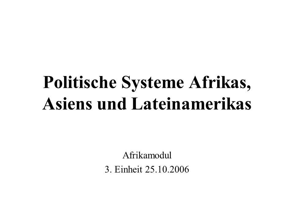 Politische Systeme Afrikas, Asiens und Lateinamerikas Afrikamodul 3. Einheit 25.10.2006