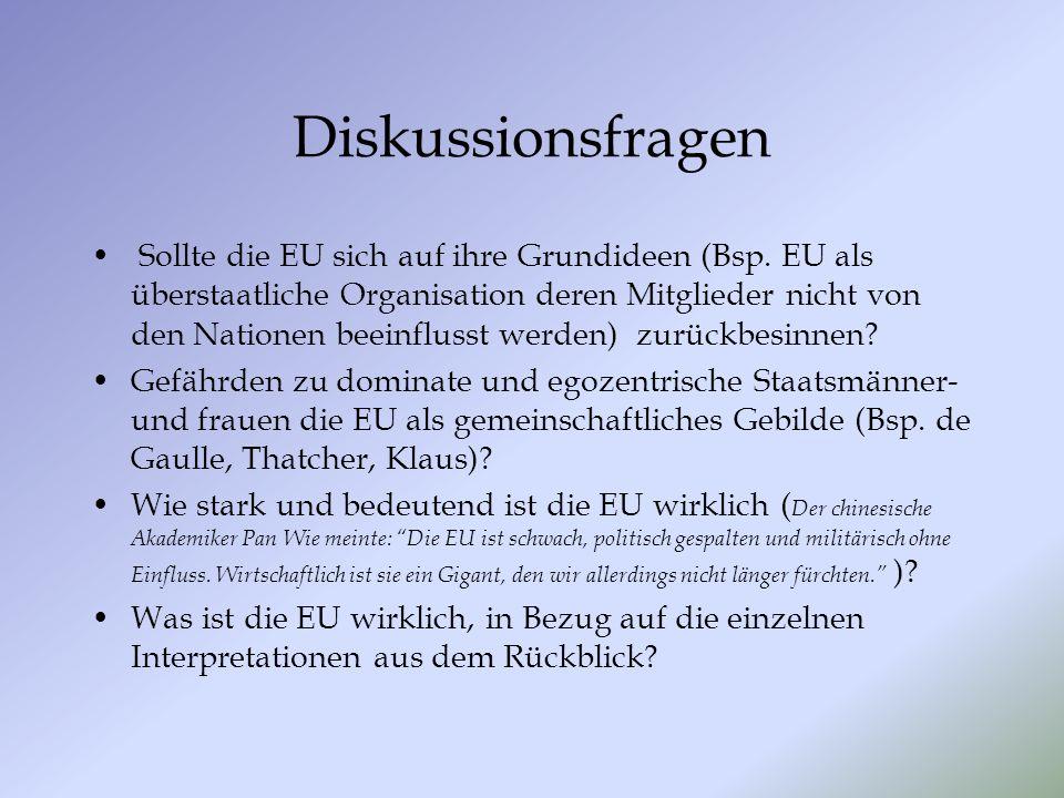 Diskussionsfragen Sollte die EU sich auf ihre Grundideen (Bsp. EU als überstaatliche Organisation deren Mitglieder nicht von den Nationen beeinflusst