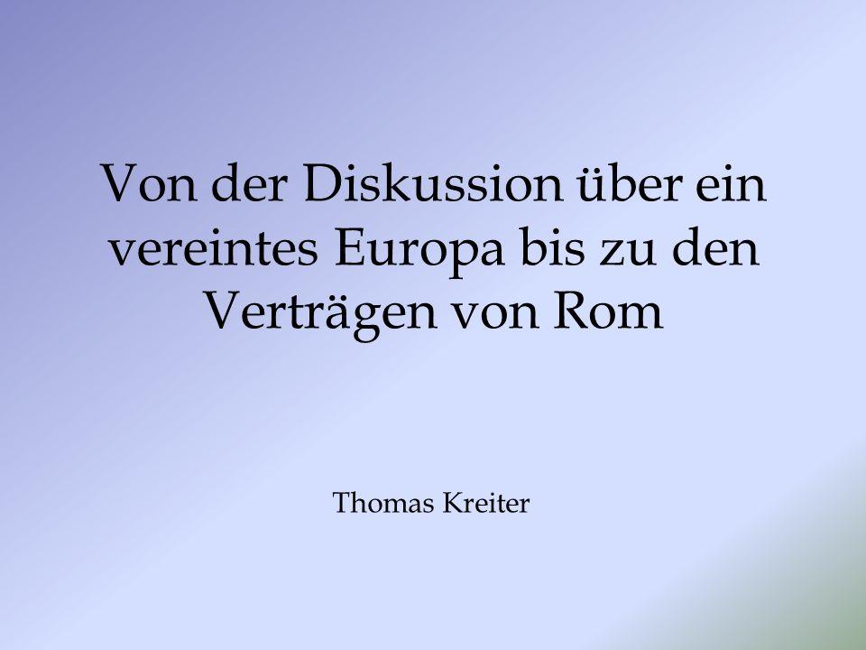 Von der Diskussion über ein vereintes Europa bis zu den Verträgen von Rom Thomas Kreiter