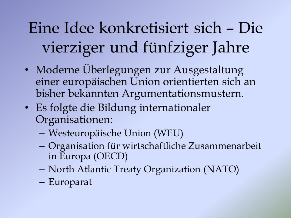 Eine Idee konkretisiert sich – Die vierziger und fünfziger Jahre Moderne Überlegungen zur Ausgestaltung einer europäischen Union orientierten sich an
