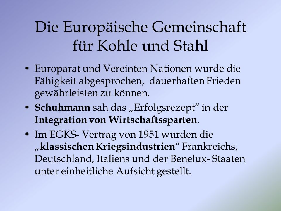 Die Europäische Gemeinschaft für Kohle und Stahl Europarat und Vereinten Nationen wurde die Fähigkeit abgesprochen, dauerhaften Frieden gewährleisten zu können.