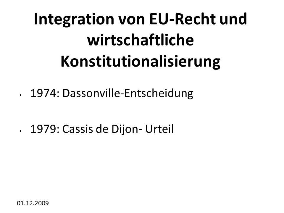 01.12.2009 Integration von EU-Recht und wirtschaftliche Konstitutionalisierung 1974: Dassonville-Entscheidung 1979: Cassis de Dijon- Urteil