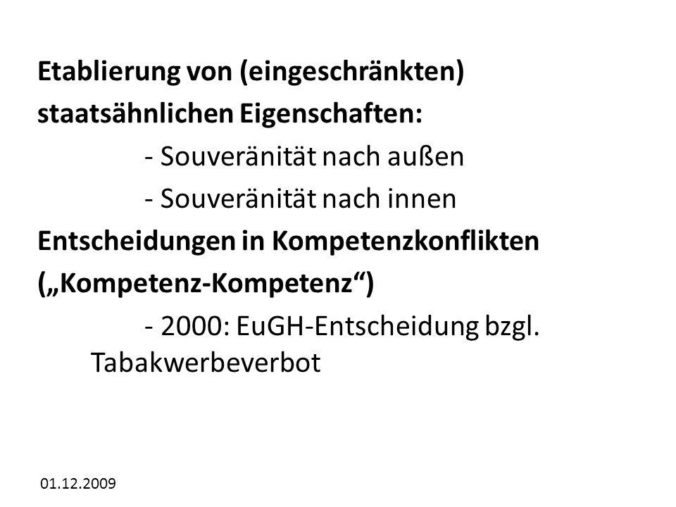 01.12.2009 Etablierung von (eingeschränkten) staatsähnlichen Eigenschaften: - Souveränität nach außen - Souveränität nach innen Entscheidungen in Kompetenzkonflikten (Kompetenz-Kompetenz) - 2000: EuGH-Entscheidung bzgl.