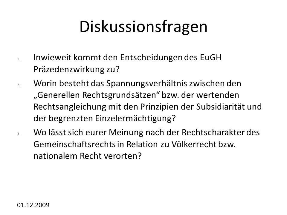 01.12.2009 Diskussionsfragen 1.Inwieweit kommt den Entscheidungen des EuGH Präzedenzwirkung zu.