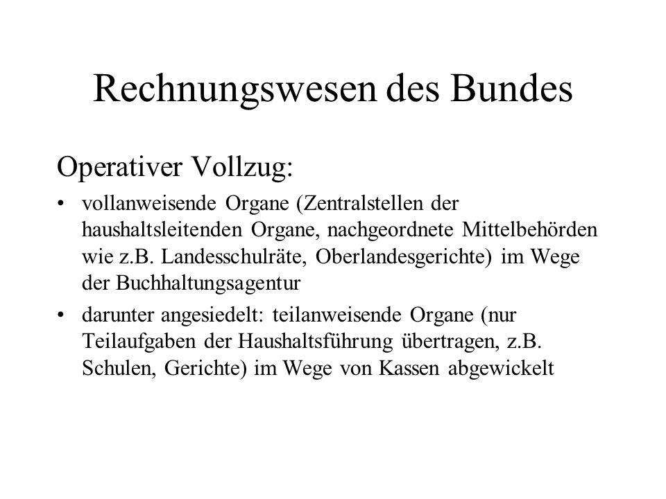 Rechnungswesen des Bundes Operativer Vollzug: vollanweisende Organe (Zentralstellen der haushaltsleitenden Organe, nachgeordnete Mittelbehörden wie z.