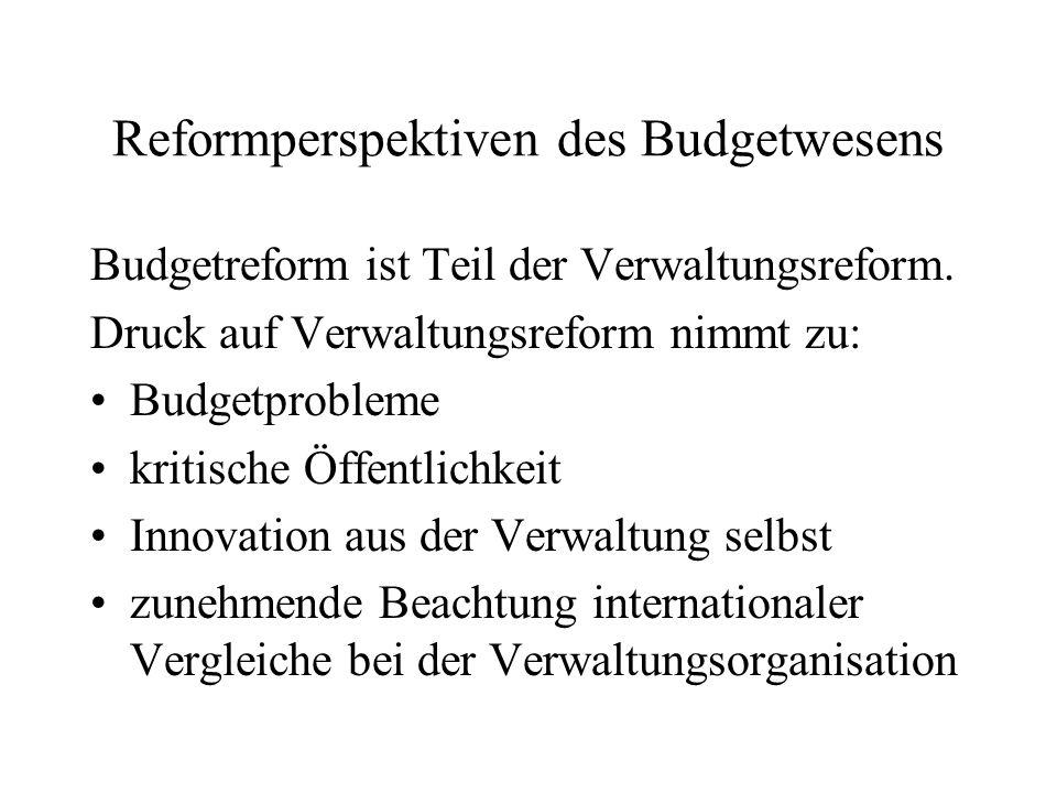 Reformperspektiven des Budgetwesens Budgetreform ist Teil der Verwaltungsreform. Druck auf Verwaltungsreform nimmt zu: Budgetprobleme kritische Öffent