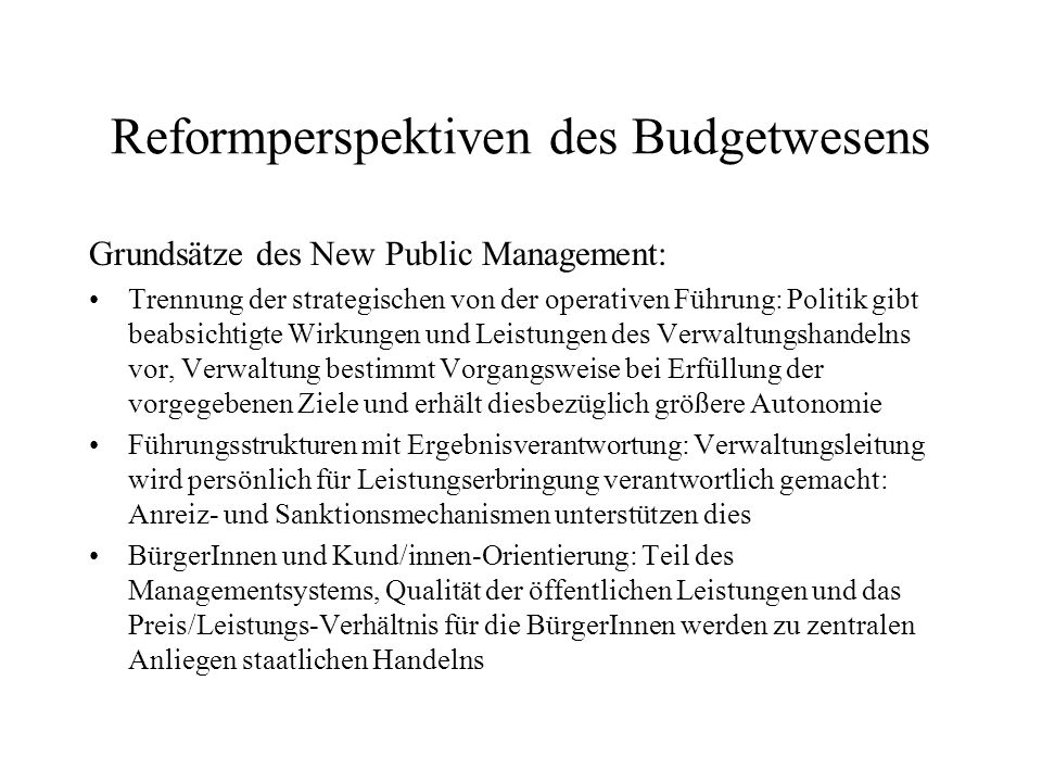 Reformperspektiven des Budgetwesens Grundsätze des New Public Management: Trennung der strategischen von der operativen Führung: Politik gibt beabsich