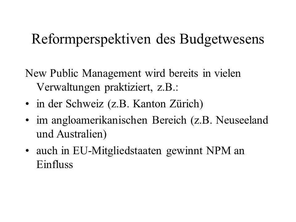 Reformperspektiven des Budgetwesens New Public Management wird bereits in vielen Verwaltungen praktiziert, z.B.: in der Schweiz (z.B. Kanton Zürich) i