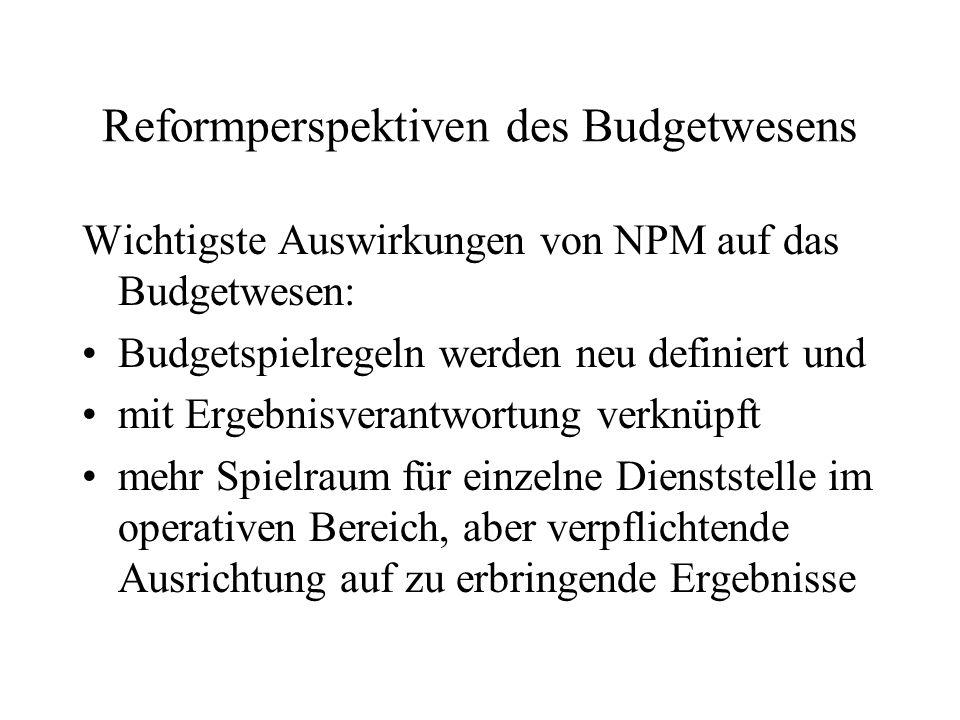 Reformperspektiven des Budgetwesens Wichtigste Auswirkungen von NPM auf das Budgetwesen: Budgetspielregeln werden neu definiert und mit Ergebnisverant