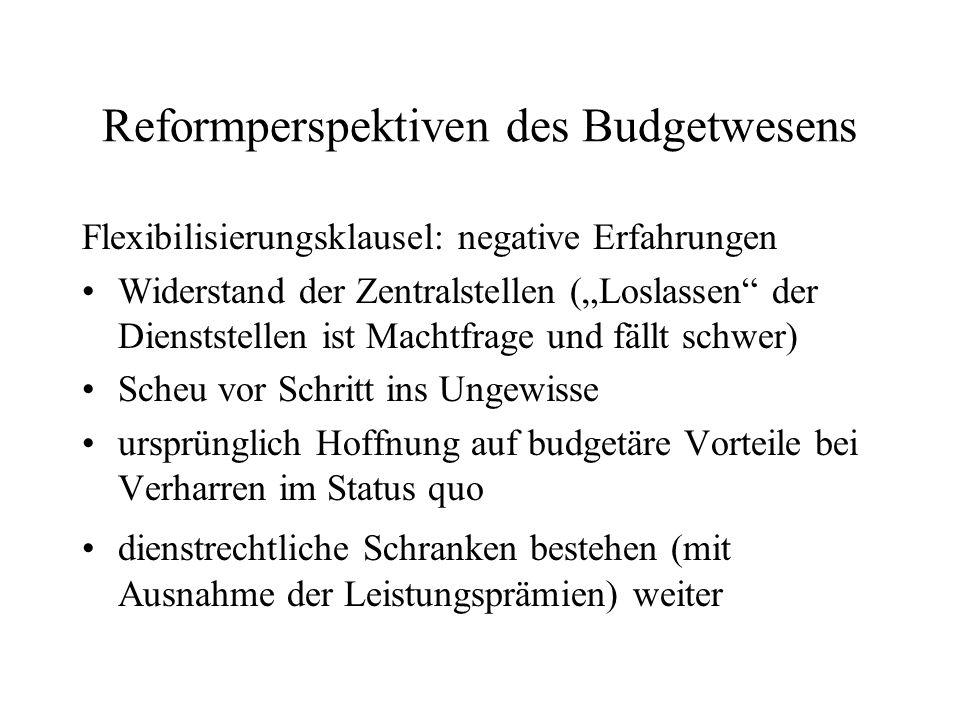 Reformperspektiven des Budgetwesens Flexibilisierungsklausel: negative Erfahrungen Widerstand der Zentralstellen (Loslassen der Dienststellen ist Mach