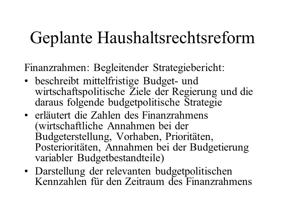 Geplante Haushaltsrechtsreform Finanzrahmen: Begleitender Strategiebericht: beschreibt mittelfristige Budget- und wirtschaftspolitische Ziele der Regi