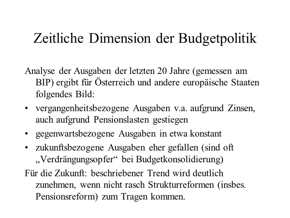 Zeitliche Dimension der Budgetpolitik Analyse der Ausgaben der letzten 20 Jahre (gemessen am BIP) ergibt für Österreich und andere europäische Staaten