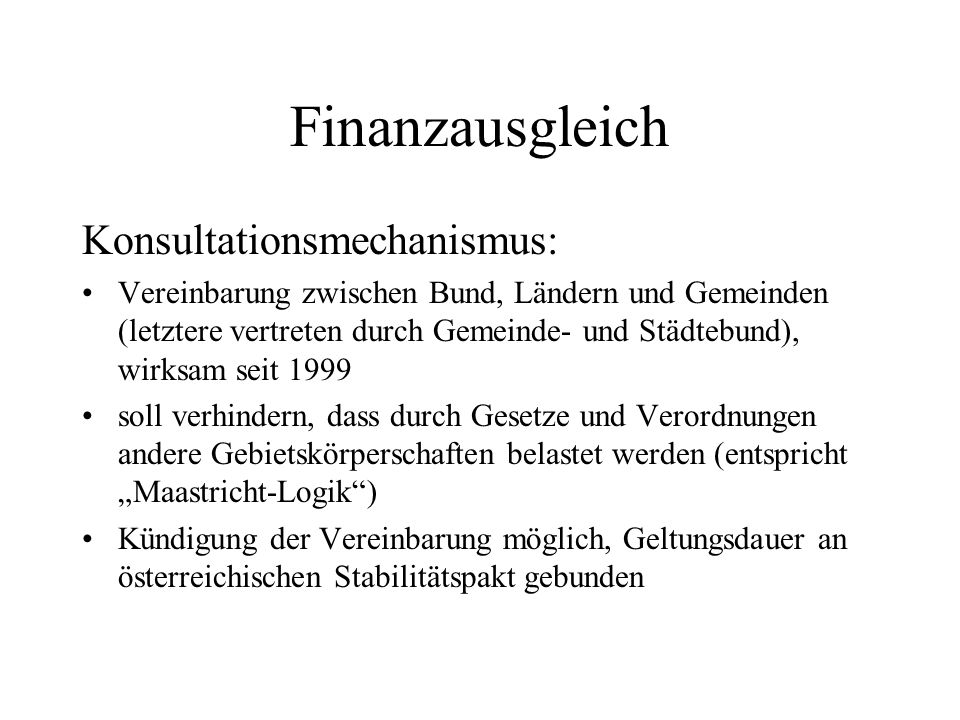 Finanzausgleich Konsultationsmechanismus: Vereinbarung zwischen Bund, Ländern und Gemeinden (letztere vertreten durch Gemeinde- und Städtebund), wirks