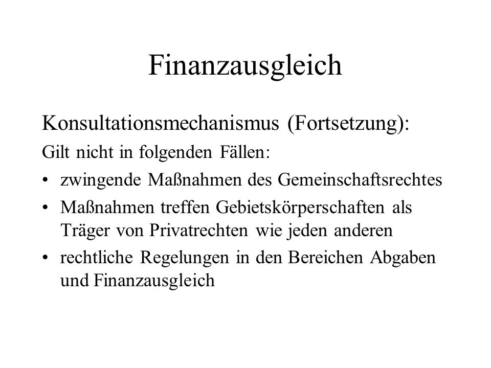 Finanzausgleich Konsultationsmechanismus (Fortsetzung): Gilt nicht in folgenden Fällen: zwingende Maßnahmen des Gemeinschaftsrechtes Maßnahmen treffen